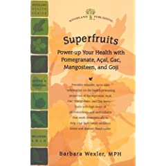 Superfruits: Power-up Your Health With Pomegranate, Acai, Gac, Mangosteen, and Goji (Woodland Health Series)