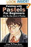 Painting with Pastels For Beginners -...