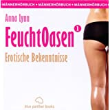 Feuchtoasen 1 | Erotische Bekenntnisse | Erotik Audio Story | Erotisches Hrbuch: Mnnerhrbuchvon &#34;Anna Lynn&#34;