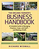The Organic Farmers Business Handbook: A Complete Guide to Managing Finances, Crops, and Staff - and Making a  Profit