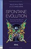 Spontane Evolution - Unsere positive Zukunft und wie wir sie erreichen