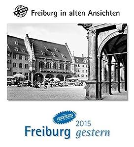 Freiburg gestern 2015: Freiburg in alten Ansichten, mit 4 Ansichtskarten als Gruß- oder Sammelkarten