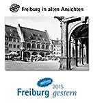 Freiburg gestern 2015: Freiburg in al...