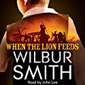 When the Lion Feeds (       UNABRIDGED) by Wilbur Smith Narrated by John Lee