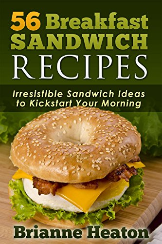 Book: 56 Breakfast Sandwich Recipes - Irresistible Sandwich Ideas to Kickstart Your Morning by Brianne Heaton