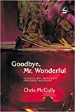 img - for Goodbye, Mr. Wonderful: Alcoholism, Addiction and Early Recovery book / textbook / text book