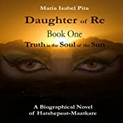 Daughter of Re: Truth is the Soul of the Sun, Book 1 | Maria Isabel Pita