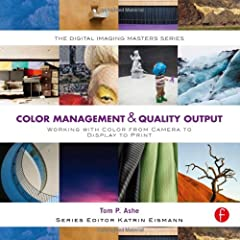 Color Management & Quality Output: Working with Color from Camera to Display to Print from Focal Press