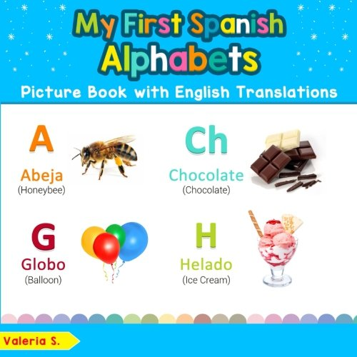 My First Spanish Alphabets Picture Book with English Translations: Bilingual Early Learning & Easy Teaching Spanish Books for Kids (Teach & Learn ... for Children) (Volume 1)  [S., Valeria] (Tapa Blanda)