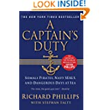 A Captain's Duty: Somali Pirates, Navy SEALs, and Dangerous Days at Sea by Richard Phillips and Stephan Talty