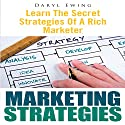 Marketing Strategies: Learn the Secret Strategies of a Rich Marketer Audiobook by Daryl Ewing Narrated by Alex Rehder