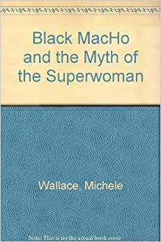 Black Macho and the Myth of the Superwoman: Michele ...