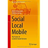 Gerrit Heinemann und Christian W. Gaiser: Social - Local - Mobile: The Future of Location-based Services (Management for Professionals)
