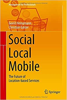 Social - Local - Mobile: The Future Of Location-based Services (Management For Professionals)