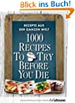 1000 Recipes To Try Before You Die. R...