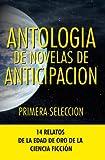 img - for Antologia de Novelas de Anticipacion I: Primera seleccion (Antologia de Novelas de Anticipacin) (Volume 1) (Spanish Edition) book / textbook / text book