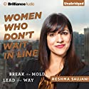 Women Who Don't Wait in Line: Break the Mold, Lead the Way (       UNABRIDGED) by Reshma Saujani Narrated by Tanya Eby