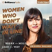Women Who Don't Wait in Line: Break the Mold, Lead the Way Hörbuch von Reshma Saujani Gesprochen von: Tanya Eby