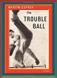 The Trouble Ball: Poems