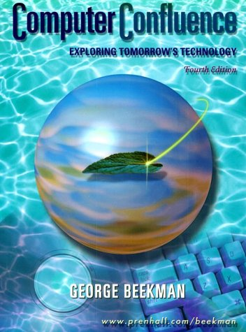 Computer Confluence: Exploring Tomorrow's Technology (4th Edition), George Beekman