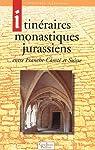 Itin�raires monastiques jurassiens : entre Franche-Comt� et Suisse par Auberson