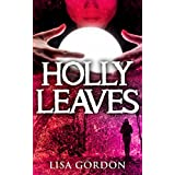 Holly Leaves - A Thriller with a Hint of the Occult ~ Lisa Gordon