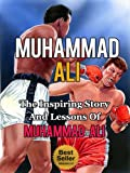 img - for Muhammad Ali - The Inspiring Story and Lessons of Muhammad Ali (Biography, The Greatest, Boxing, King, Autobiography) book / textbook / text book