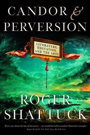 Candor and Perversion: Literature, Education, and the Arts, ROGER SHATTUCK