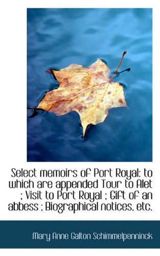 Select memoirs of Port Royal: to which are appended Tour to Alet ; Visit to Port Royal ; Gift of an