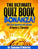 img - for The Ultimate Quiz Book Bonanza!; 1300 Trivia Questions and Answers; 26 Popular A-Z Categories book / textbook / text book