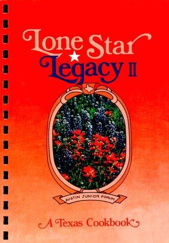 Lone Star Legacy II, a Texas Cookbook by Austin Junior Forum