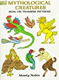 Mythological Creatures Iron-On Transfer Patterns (048640093X) by Noble, Marty