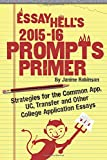 Essay Hell's Prompts Primer: 2015-16 Strategies for the Common App, UC, Transfer and Other College Application Essays