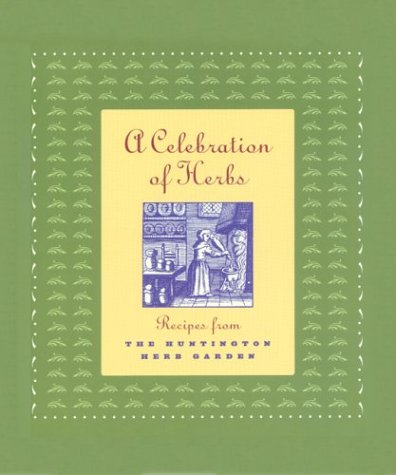 A Celebration of Herbs: Recipes from the Huntington Herb Garden (The Huntington Library Garden Series)
