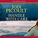 Handle with Care Audiobook by Jodi Picoult Narrated by Celeste Ciulla, Jessica Almasy, Jim Colby, Charlotte Perry, Alma Cuervo, Cassandra Morris