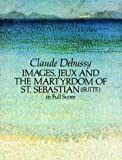 Images, Jeux and the Martyrdom of St. Sebastian (Suite) in Full Score (0486271013) by Debussy, Claude