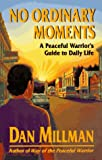 No Ordinary Moments: A Peaceful Warriors Guide to Daily Life (Millman, Dan)