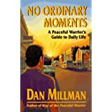 No Ordinary Moments: A Peaceful Warrior's Guide to Daily Life (Millman, Dan) ~ Dan Millman