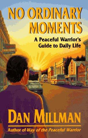 No Ordinary Moments a Peaceful Warrior's Guide to Daily Life: Peaceful Warrior's Approach to Daily Life (Millman, Dan)