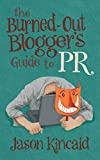 The Burned-Out Bloggers Guide to PR