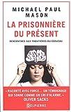 La Prisonniere du pr�sent : Rencontres aux fronti�res du cerveau