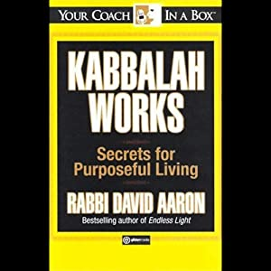 Kabbalah Works: Secrets for Purposeful Living | [David Aaron]