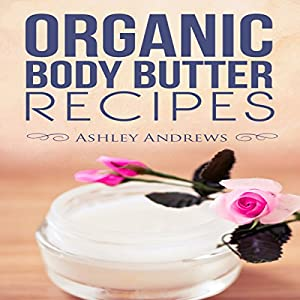 Organic Body Butter Recipes Audiobook