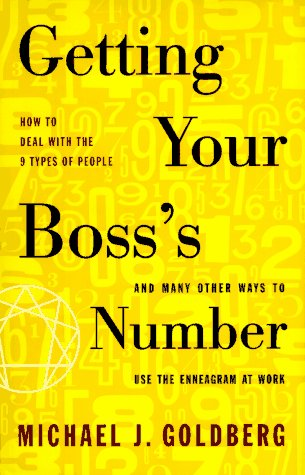 Getting Your Boss's Number; And Many Other Ways to Use the Enneagram at Work, Michael J. Goldberg
