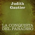 La conquista del paradiso [Conquest of Paradise]   Judith Gautier