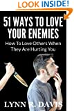 51 Ways to Love Your Enemies: How to love others when they are hurting you (Spiritual Self Help)