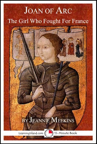 Joan Of Arc: The Girl Who Fought For France (15-Minute Books Book 617)