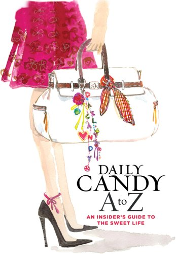 Daily Candy a to Z : An Insiders Guide to the Sweet Life, HYPERION (NA),  DAILYCANDY.COM (EDT)