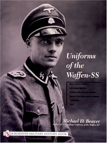 Uniforms of the Waffen-SS: Black Service Uniform, LAH Guard Uniform, SS Earth-grey Service Uniform, Model 1936 Field Service Uniform, 1939-1940, 1941 v. 1 (Schiffer Military History)