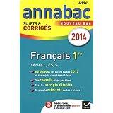 Annales Annabac 2014 Français 1re L,ES,S: Sujets et corrigés du bac - Première séries générales